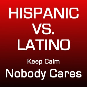 Hispanic-vs-Latino-nobody-cares-1024x1024